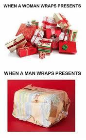 Wrapping Presents Meme - when a woman wraps presents when a man wraps presents meme on me me
