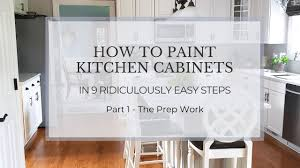 steps to paint oak kitchen cabinets how to paint beautiful kitchen cabinets in 9 easy steps
