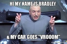 Hi My Name Is Meme - hi my name is bradley my car goes vrooom dr evil austin