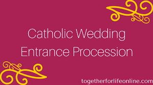 wedding processional catholic wedding entrance procession together for