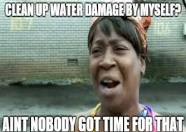 Clean Up Meme - funny people pictures clean up water damage by myself ain t