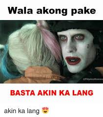 Filipino Memes - wala akong pake basta akin ka lang akin ka lang filipino
