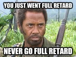 Retard Memes - you just went fullretard never go full retard memes