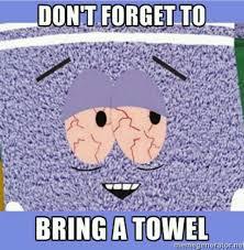 Towel Meme - don t forget to bring a towel coachella
