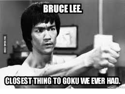 Bruce Lee Meme - bruce lee closestthing to goku weever had meme fulcom bruce lee