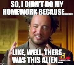 Meme Maker Aliens - ancient aliens meme so i didn t do my homework because like