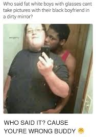 Fat Black Girl Meme - who said fat white boys with glasses cant take pictures with their
