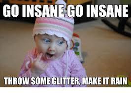 Make It Rain Meme - go insane go insane throw some glitter make it rain quick meme com