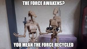 Droid Meme - the force awakens is the same as a new hope imgflip