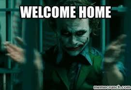 Welcome Home Meme - image gif w 400 c 1