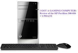 Desk Top Computer Reviews Update I Got A Gaming Computer Review Of The Hp Pavilion 500 056