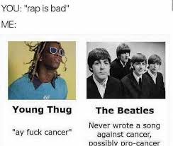 Beatles Memes - dopl3r com memes you rap is bad me young thug the beatles never