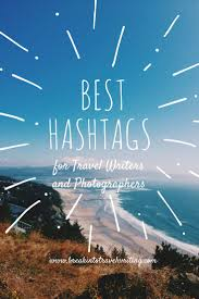 Have ever wondered what the best travel hashtags for travel