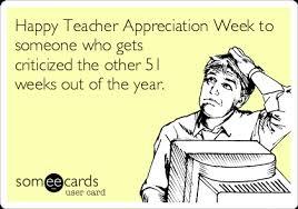 Teacher Appreciation Memes - happy teacher appreciation week to someone who gets criticized the