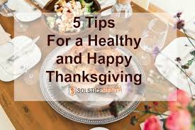 5 tips for a happy and healthy thanksgiving solstice health