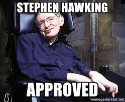 Stephen Hawking Meme - stephen hawking approved steven hawking meme generator