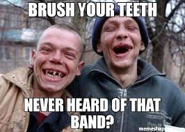 Brushing Teeth Meme - brush your teeth never heard of that band meme ugly twins 47289