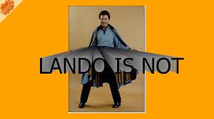 Lando Calrissian Meme - lando is not lando calrissian ytmnd fad know your meme