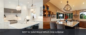 is mdf better than solid wood mdf vs solid wood which one is better
