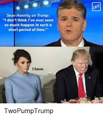 Sean Hannity Meme - sean hannity on trump i don t think i ve ever seen so much happen