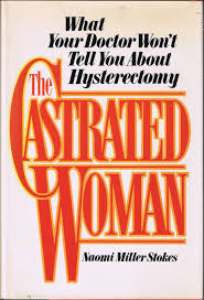the castrated woman what your doctor won u0027t tell you about