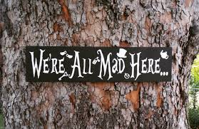 we u0027re all mad here sign alice in wonderland sign