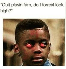 Quit Playing Meme - quit playin fam do l forreal look high fam meme on me me