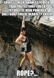 Rock Climbing Memes - image tagged in climbing cliffhanger imgflip