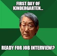 Job Interview Meme - meme creator first day of kindergarten ready for job