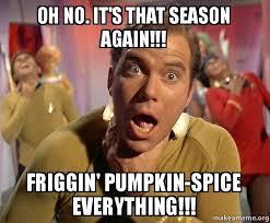 Pumpkin Spice Meme - oh no it s that season again friggin pumpkin spice everything