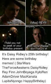 Star Wars Birthday Memes - whoa maz rey thegoldclaw i told you not to peek at your i m