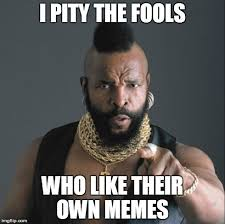 Meme Maker With Own Picture - ba baracus pointing meme generator imgflip