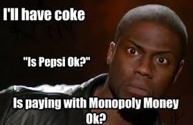 Funny Coke Meme - i ll have coke is pepsi ok is paying with monopoly money ok