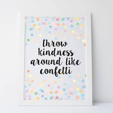 cute sayings for home decor printable art throw kindness around like confetti cute quote