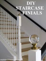Diy Banister Simple Details Diy Staircase Finials