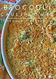 cheesy broccoli cauliflower casserole food folks and