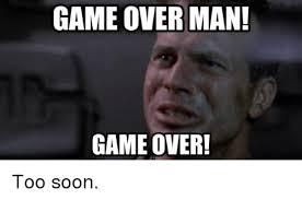 Too Soon Meme - game over man game over too soon advice animals meme on me me