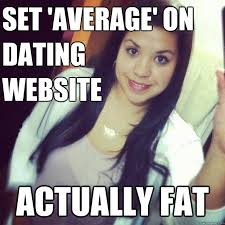 Memes Website - set average on dating website actually fat scumbag maria