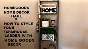 homegood haul u0026 how to decorate a farmhouse ladder with home goods