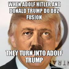 Make A Picture Into A Meme - when adolf hitler and donald trump do dbz fusion they turn into