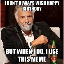 My Birthday Memes - what are some of the best memes for telling others that its my