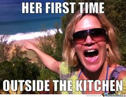 Kitchen Memes - her first time outside the kitchen by shadowgun meme center