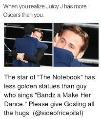 Bands Will Make Her Dance Meme - when you realize juicy j has more oscars than you the star of the
