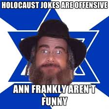 Funny Offensive Memes - holocaust jokes are offensive ann frankly aren t funny create meme