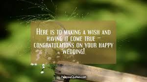 happy wedding wishes here is to a wish and it come true congratulations