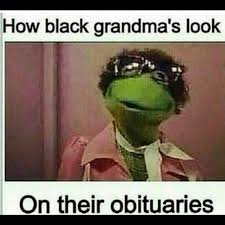 Funny Grandma Memes - how black grandma s look on their obituaries