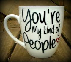 Best Coffee Mugs Ever by Customizable Mug For A Friend You U0027re My Kind Of People