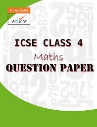 icse class 4 maths question paper http icse edurite com icse