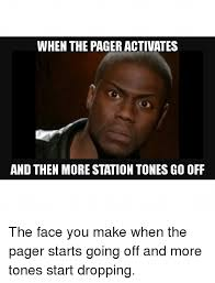 Pager Meme - when the pageractivates and then more station tones go off the face