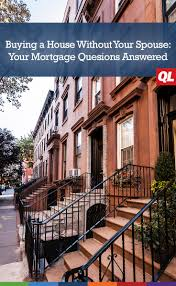 buying a house without your spouse your mortgage questions